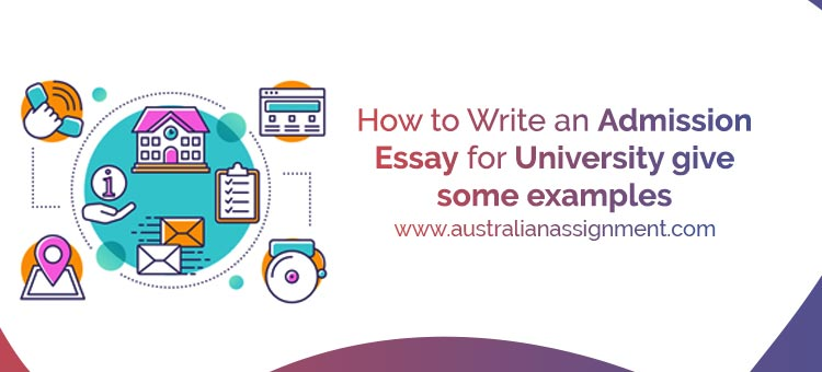 How to Write an Admission Essay for University give some examples