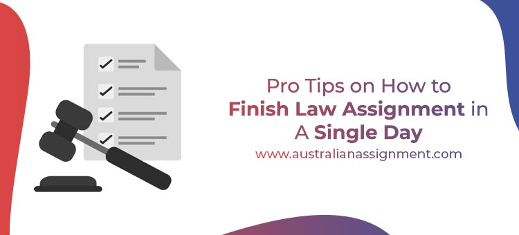 How to finish law Assignment in a Single Day